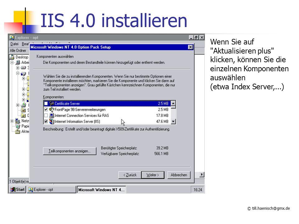 © till.haenisch@gmx.de IIS 4.0 installieren Wenn Sie auf Aktualisieren plus klicken, können Sie die einzelnen Komponenten auswählen (etwa Index Server,...)