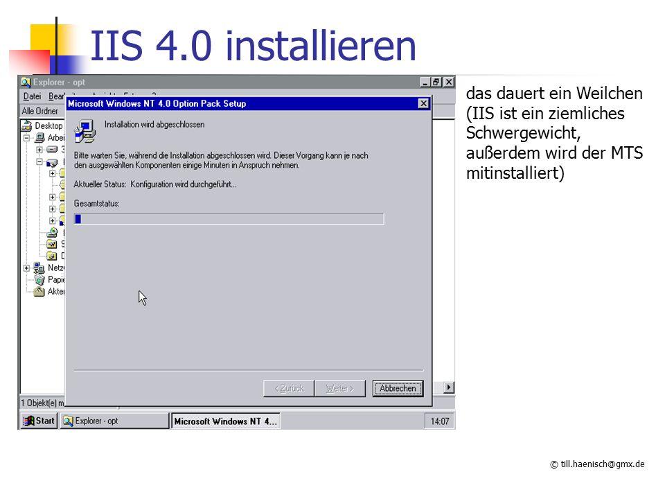 © till.haenisch@gmx.de IIS 4.0 installieren das dauert ein Weilchen (IIS ist ein ziemliches Schwergewicht, außerdem wird der MTS mitinstalliert)