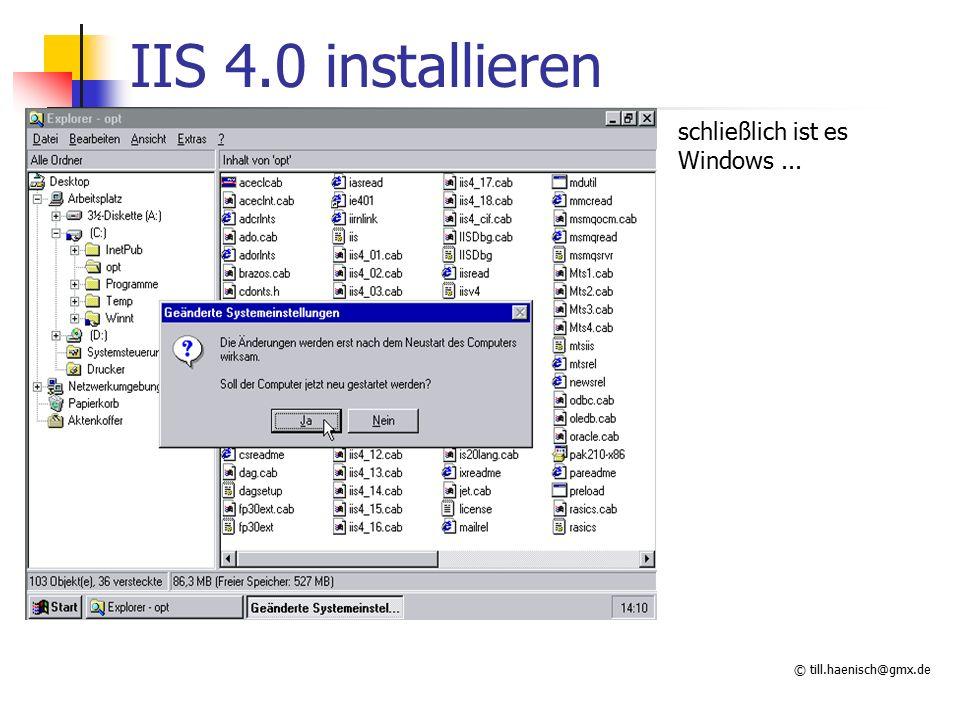 © till.haenisch@gmx.de IIS 4.0 installieren schließlich ist es Windows...