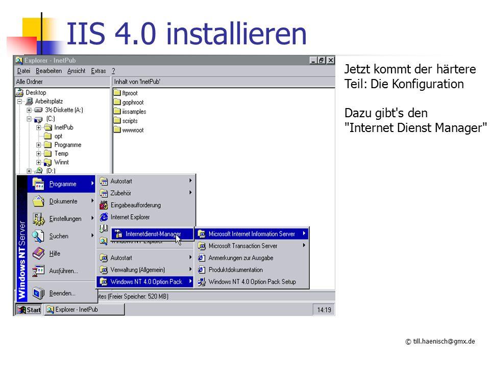 © till.haenisch@gmx.de IIS 4.0 installieren Jetzt kommt der härtere Teil: Die Konfiguration Dazu gibt s den Internet Dienst Manager