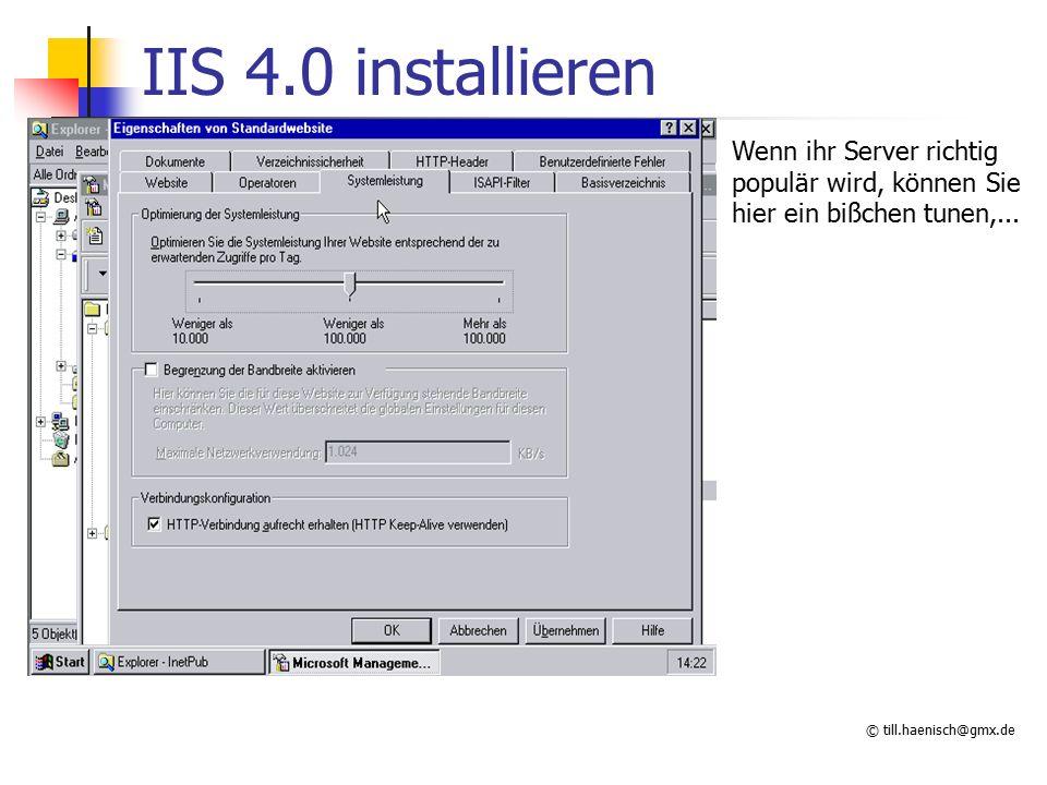 © till.haenisch@gmx.de IIS 4.0 installieren Wenn ihr Server richtig populär wird, können Sie hier ein bißchen tunen,...