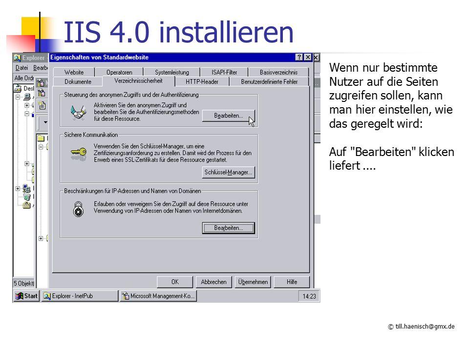 © till.haenisch@gmx.de IIS 4.0 installieren Wenn nur bestimmte Nutzer auf die Seiten zugreifen sollen, kann man hier einstellen, wie das geregelt wird: Auf Bearbeiten klicken liefert....