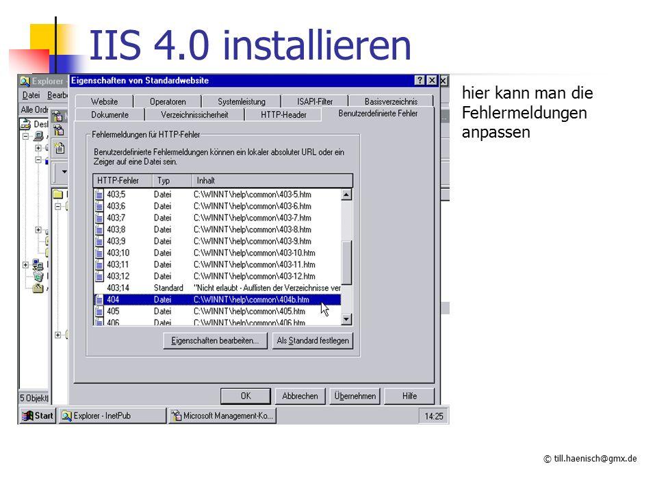 © till.haenisch@gmx.de IIS 4.0 installieren hier kann man die Fehlermeldungen anpassen