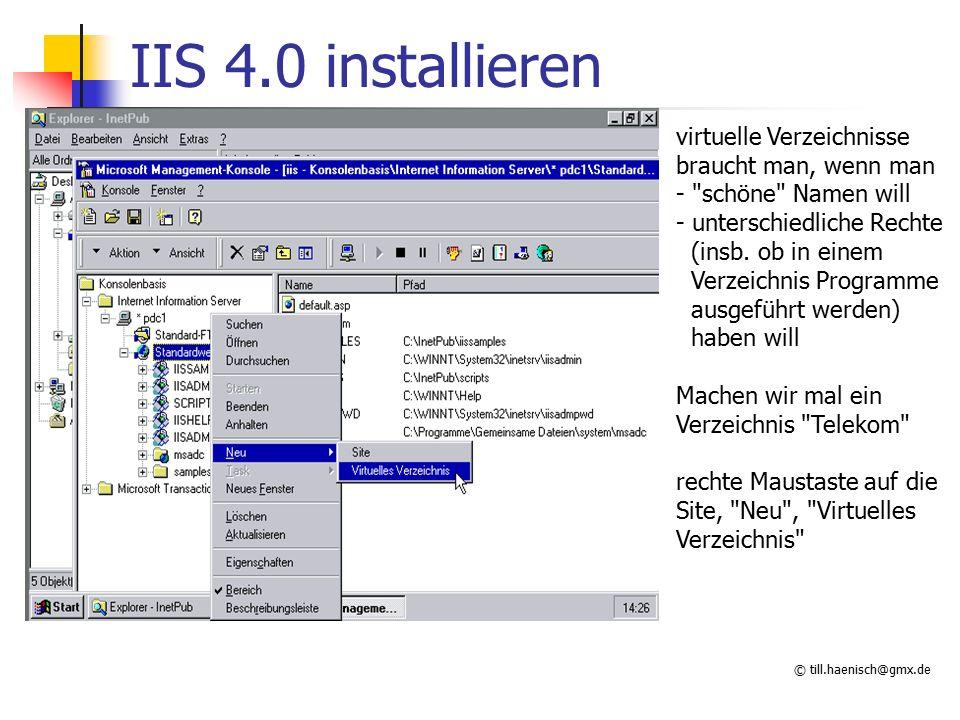 © till.haenisch@gmx.de IIS 4.0 installieren virtuelle Verzeichnisse braucht man, wenn man - schöne Namen will - unterschiedliche Rechte (insb.