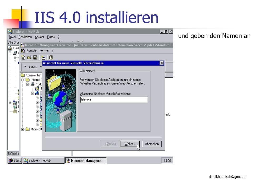 © till.haenisch@gmx.de IIS 4.0 installieren und geben den Namen an