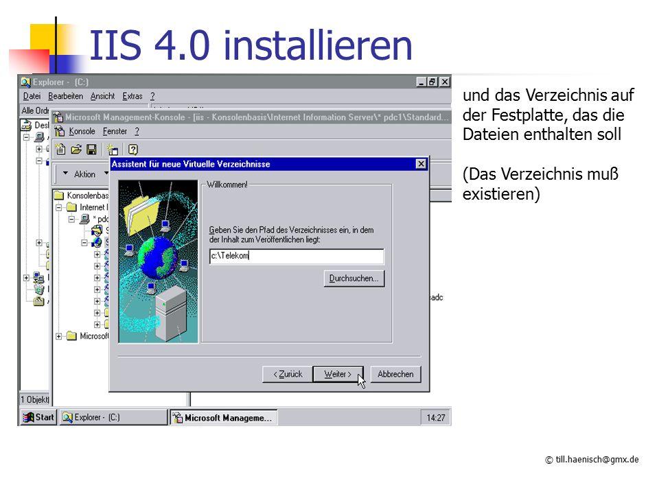 © till.haenisch@gmx.de IIS 4.0 installieren und das Verzeichnis auf der Festplatte, das die Dateien enthalten soll (Das Verzeichnis muß existieren)