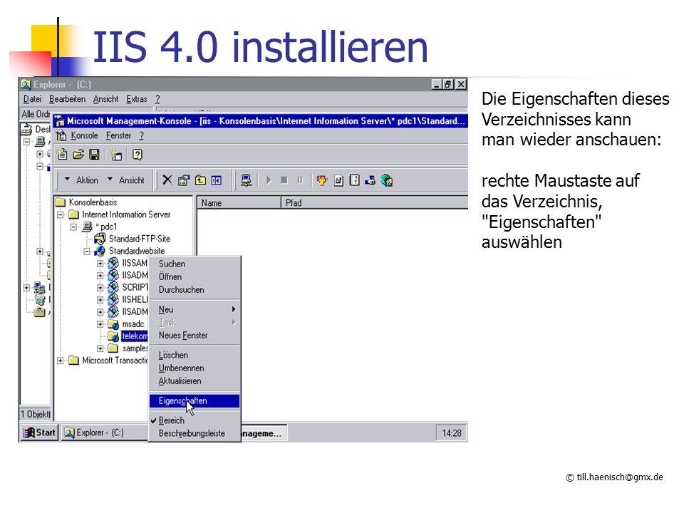 © till.haenisch@gmx.de IIS 4.0 installieren Die Eigenschaften dieses Verzeichnisses kann man wieder anschauen: rechte Maustaste auf das Verzeichnis, Eigenschaften auswählen