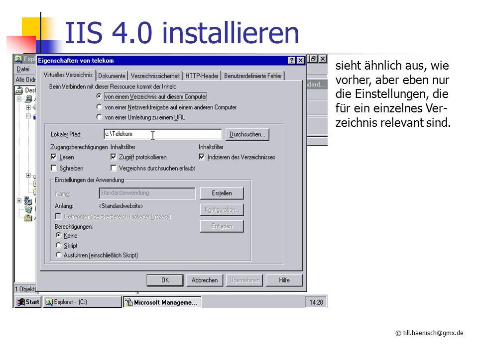 © till.haenisch@gmx.de IIS 4.0 installieren sieht ähnlich aus, wie vorher, aber eben nur die Einstellungen, die für ein einzelnes Ver- zeichnis relevant sind.