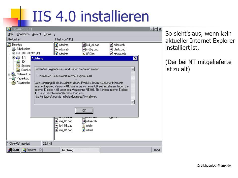 © till.haenisch@gmx.de IIS 4.0 installieren So sieht s aus, wenn kein aktueller Internet Explorer installiert ist.