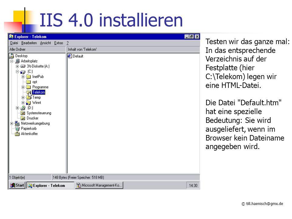 © till.haenisch@gmx.de IIS 4.0 installieren Testen wir das ganze mal: In das entsprechende Verzeichnis auf der Festplatte (hier C:\Telekom) legen wir eine HTML-Datei.