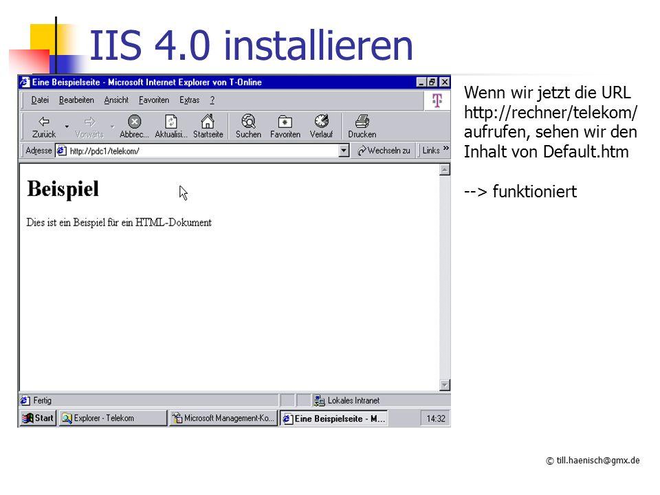 © till.haenisch@gmx.de IIS 4.0 installieren Wenn wir jetzt die URL http://rechner/telekom/ aufrufen, sehen wir den Inhalt von Default.htm --> funktioniert