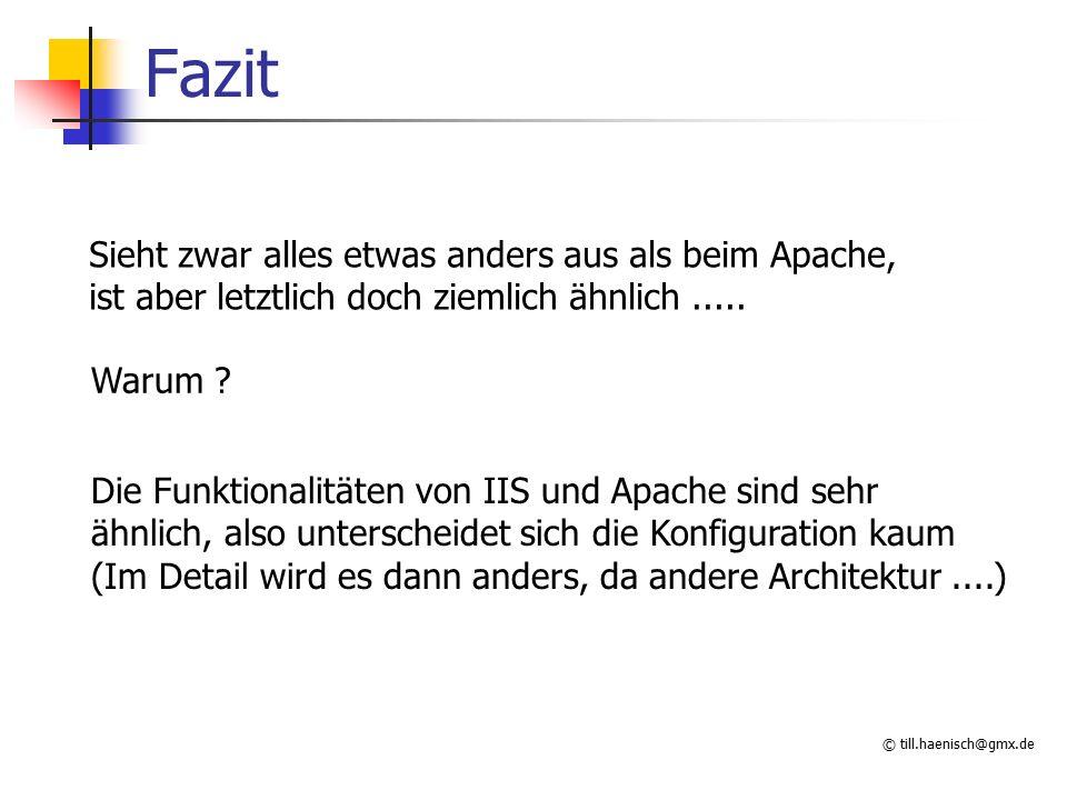 © till.haenisch@gmx.de Fazit Sieht zwar alles etwas anders aus als beim Apache, ist aber letztlich doch ziemlich ähnlich.....