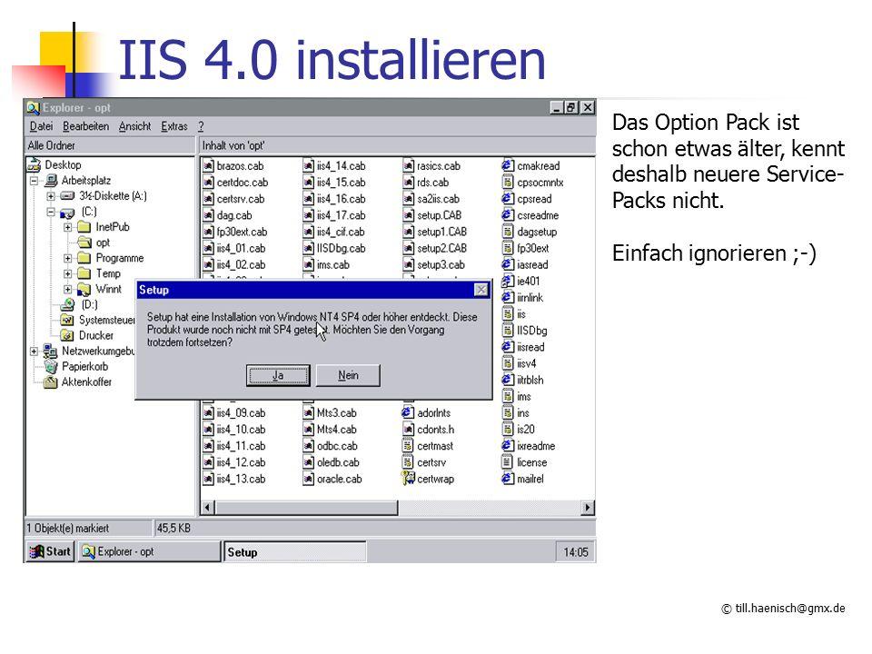 © till.haenisch@gmx.de IIS 4.0 installieren Das Option Pack ist schon etwas älter, kennt deshalb neuere Service- Packs nicht.