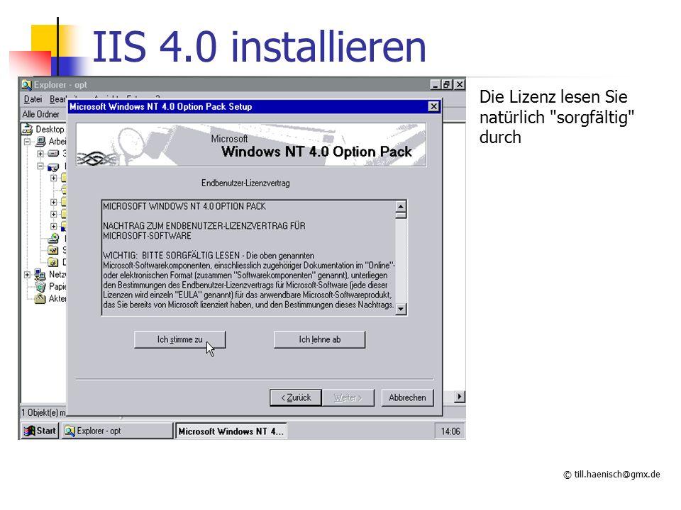 © till.haenisch@gmx.de IIS 4.0 installieren Die Lizenz lesen Sie natürlich sorgfältig durch