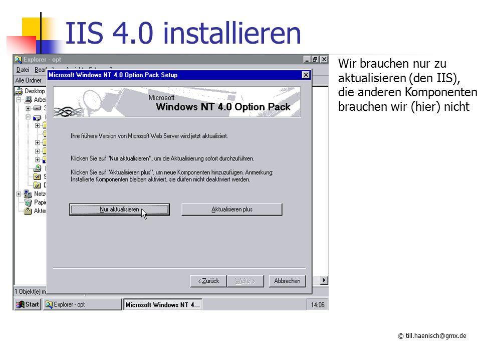 © till.haenisch@gmx.de IIS 4.0 installieren Wir brauchen nur zu aktualisieren (den IIS), die anderen Komponenten brauchen wir (hier) nicht