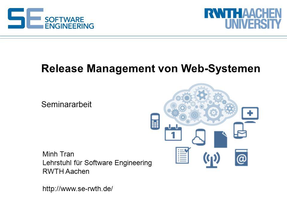Seminararbeit Release Management von Web-Systemen Minh Tran Lehrstuhl für Software Engineering RWTH Aachen http://www.se-rwth.de/