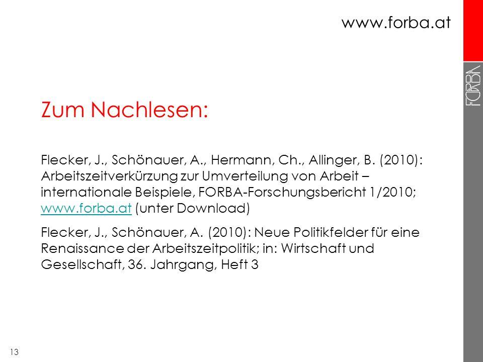 13 www.forba.at Zum Nachlesen: Flecker, J., Schönauer, A., Hermann, Ch., Allinger, B. (2010): Arbeitszeitverkürzung zur Umverteilung von Arbeit – inte