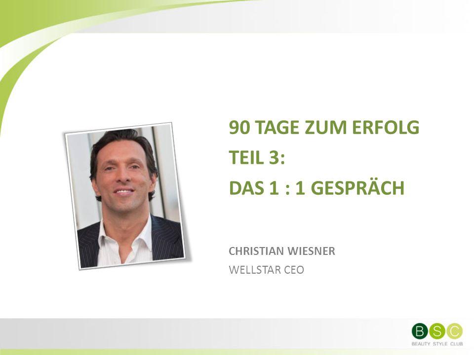 90 TAGE ZUM ERFOLG TEIL 3: DAS 1 : 1 GESPRÄCH CHRISTIAN WIESNER WELLSTAR CEO