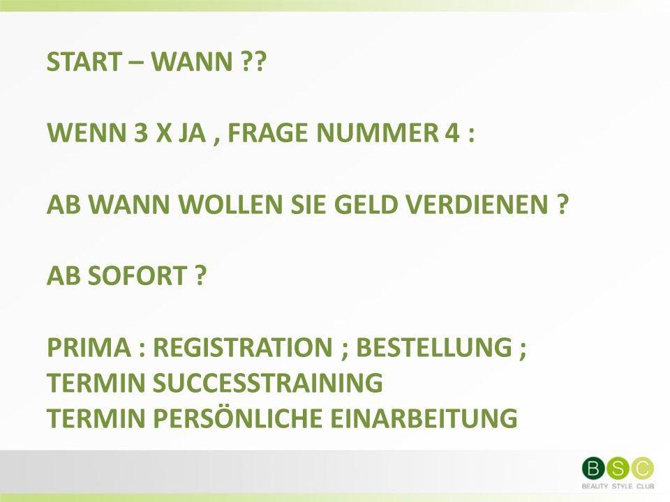 START – WANN ?. WENN 3 X JA, FRAGE NUMMER 4 : AB WANN WOLLEN SIE GELD VERDIENEN .