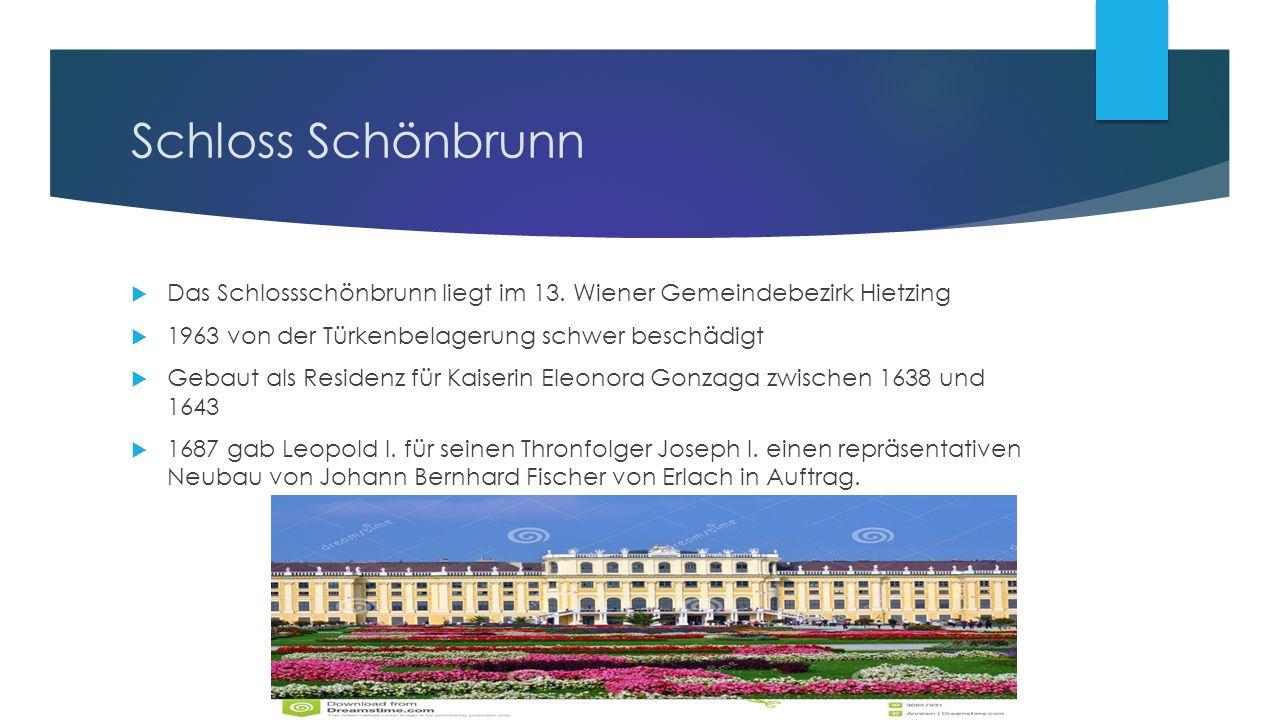 Schloss Schönbrunn  Das Schlossschönbrunn liegt im 13.