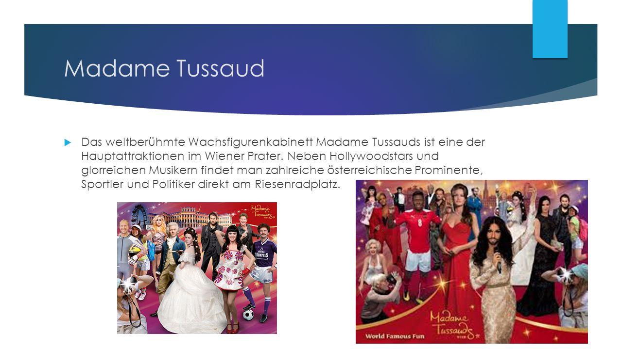 Madame Tussaud  Das weltberühmte Wachsfigurenkabinett Madame Tussauds ist eine der Hauptattraktionen im Wiener Prater.