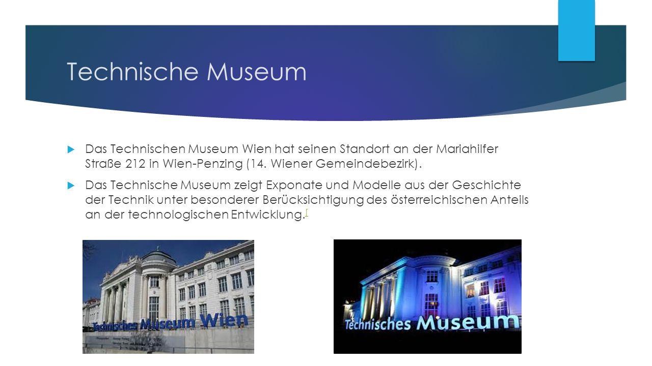 Technische Museum  Das Technischen Museum Wien hat seinen Standort an der Mariahilfer Straße 212 in Wien-Penzing (14.