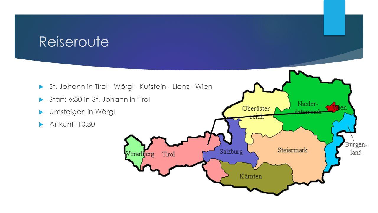 Reiseroute  St. Johann in Tirol- Wörgl- Kufstein- Lienz- Wien  Start: 6:30 in St.