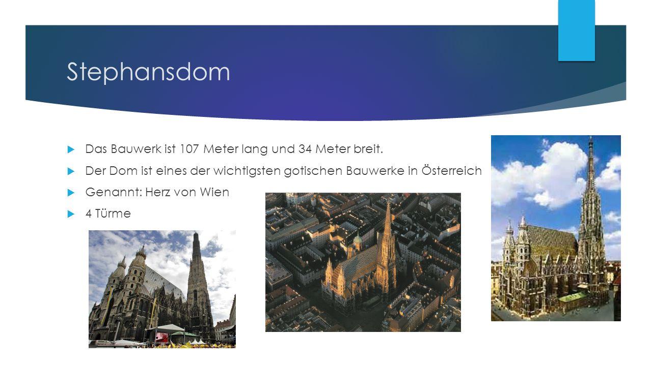 Stephansdom  Das Bauwerk ist 107 Meter lang und 34 Meter breit.