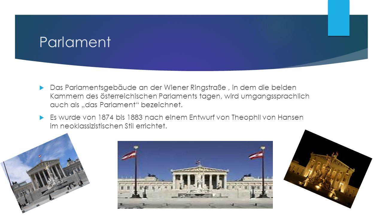 """Parlament  Das Parlamentsgebäude an der Wiener Ringstraße, in dem die beiden Kammern des österreichischen Parlaments tagen, wird umgangssprachlich auch als """"das Parlament bezeichnet."""