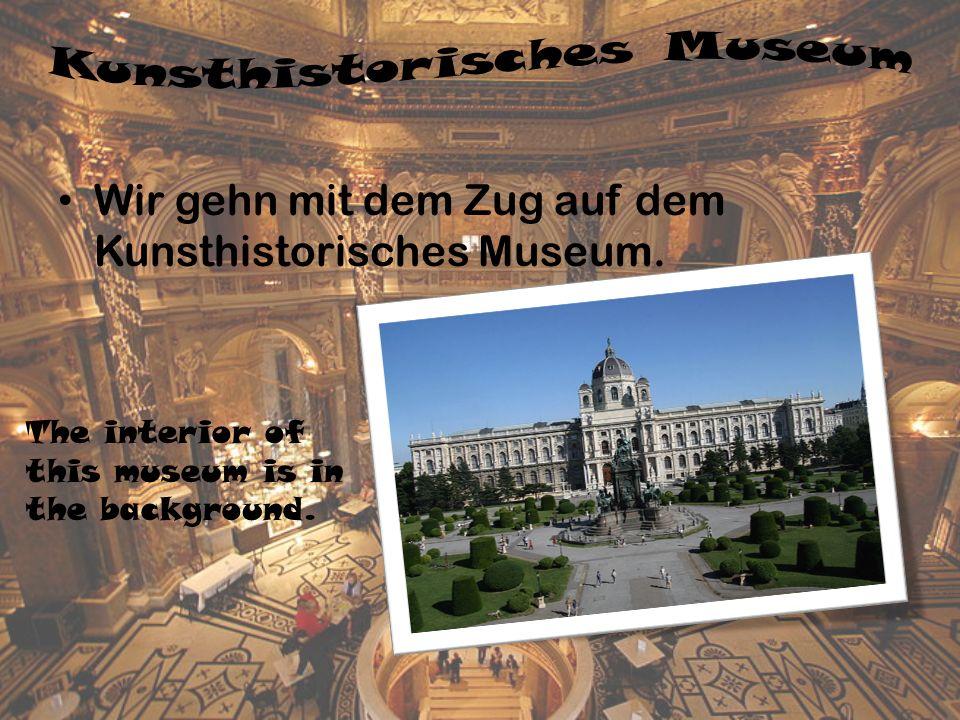 Wir gehn mit dem Zug auf dem Kunsthistorisches Museum.