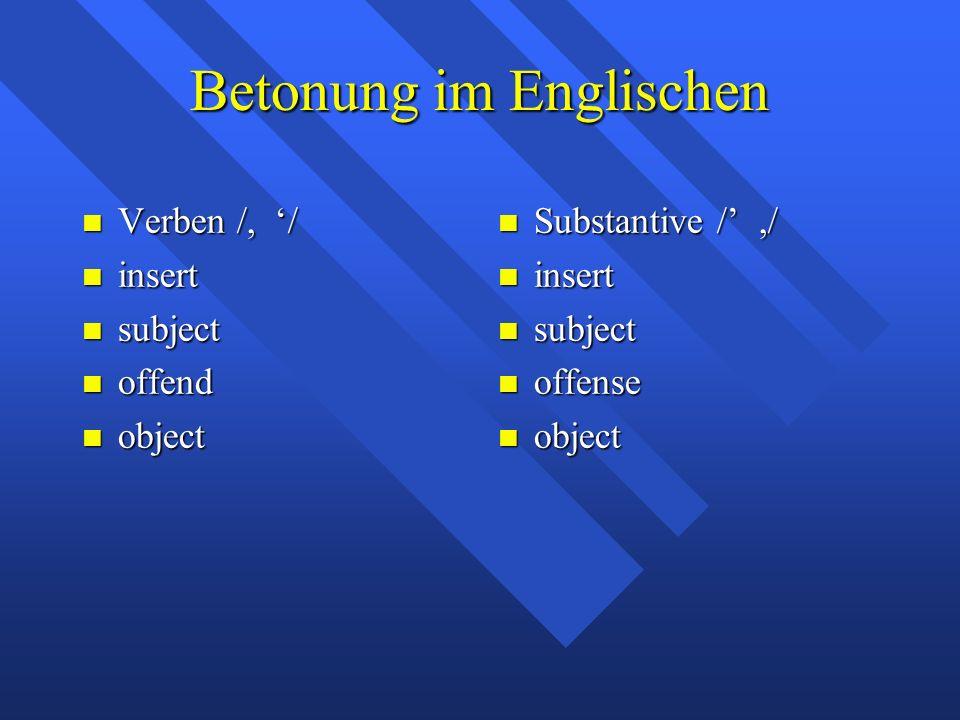 Betonung im Englischen Verben /, '/ Verben /, '/ insert insert subject subject offend offend object object Substantive /',/ Substantive /',/ insert insert subject subject offense offense object object