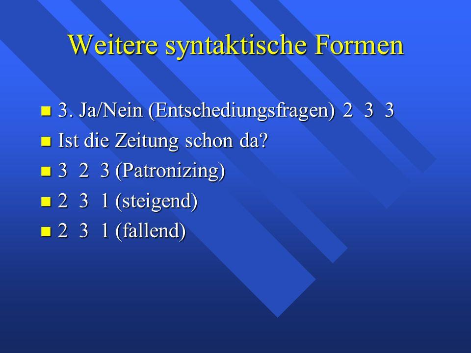 Weitere syntaktische Formen 3.Ja/Nein (Entschediungsfragen) 2 3 3 3.
