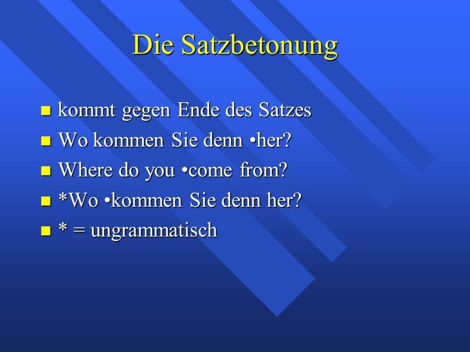 Die Satzbetonung kommt gegen Ende des Satzes kommt gegen Ende des Satzes Wo kommen Sie denn her.
