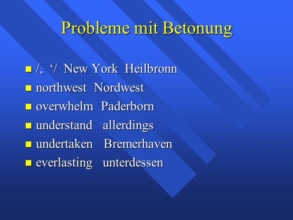 Probleme mit Betonung /, '/ New York Heilbronn /, '/ New York Heilbronn northwest Nordwest northwest Nordwest overwhelm Paderborn overwhelm Paderborn understand allerdings understand allerdings undertaken Bremerhaven undertaken Bremerhaven everlasting unterdessen everlasting unterdessen