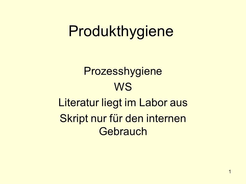 Produkthygiene Prozesshygiene WS Literatur liegt im Labor aus Skript nur für den internen Gebrauch 1