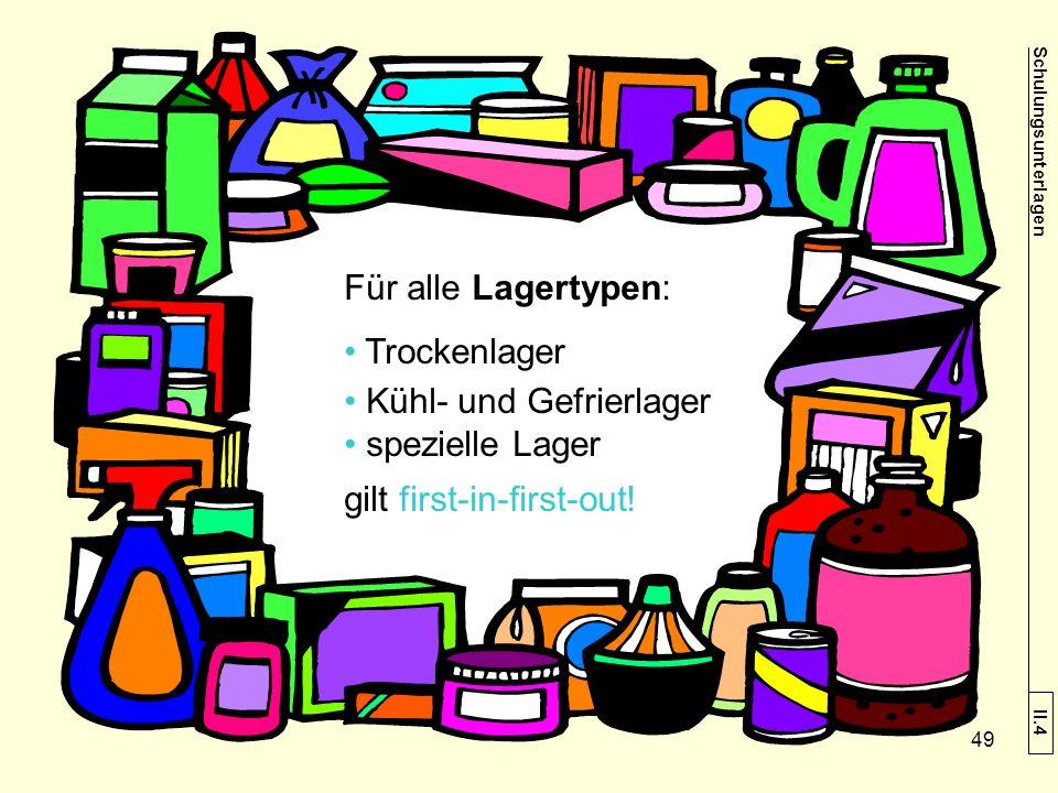Schulungsunterlagen II.4 Für alle Lagertypen: Trockenlager Kühl- und Gefrierlager spezielle Lager gilt first-in-first-out! 49