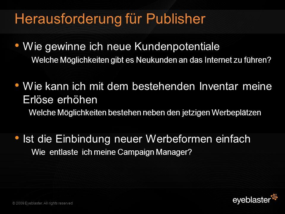 © 2009 Eyeblaster. All rights reserved Wie gewinne ich neue Kundenpotentiale Welche Möglichkeiten gibt es Neukunden an das Internet zu führen? Wie kan