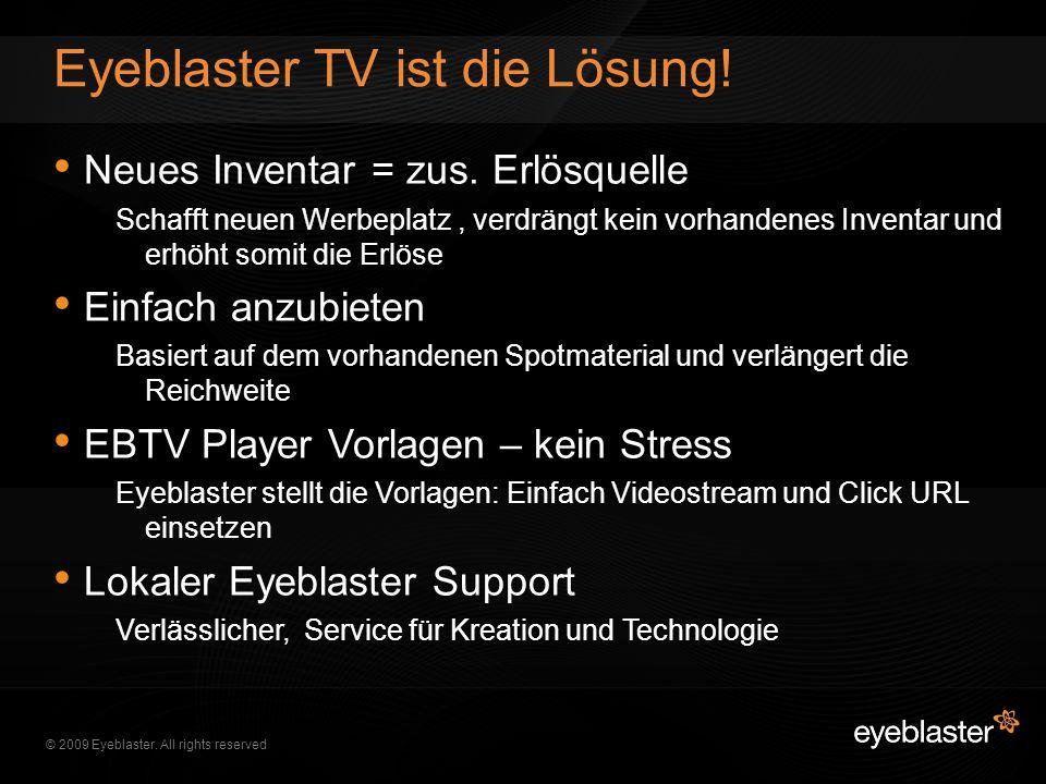 © 2009 Eyeblaster. All rights reserved Neues Inventar = zus. Erlösquelle Schafft neuen Werbeplatz, verdrängt kein vorhandenes Inventar und erhöht somi