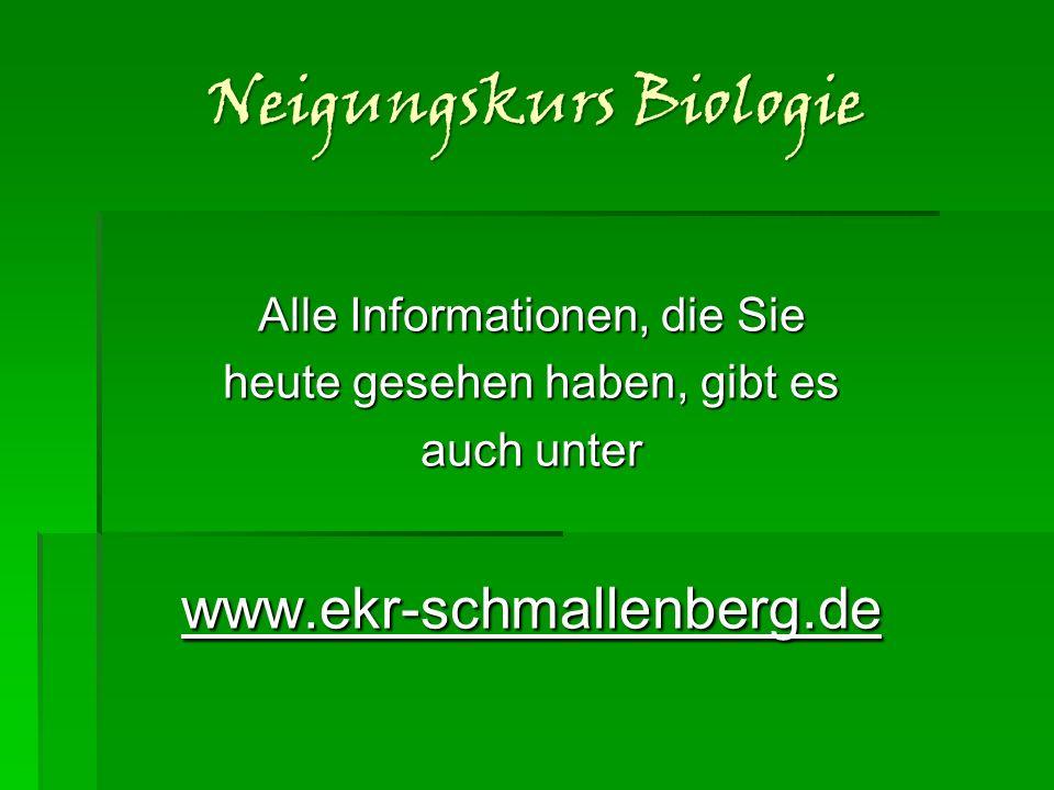Neigungskurs Biologie Alle Informationen, die Sie heute gesehen haben, gibt es auch unter www.ekr-schmallenberg.de