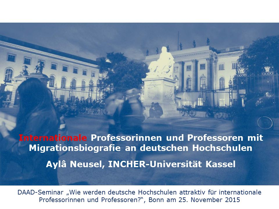 "Internationale Professorinnen und Professoren mit Migrationsbiografie an deutschen Hochschulen DAAD-Seminar ""Wie werden deutsche Hochschulen attraktiv"