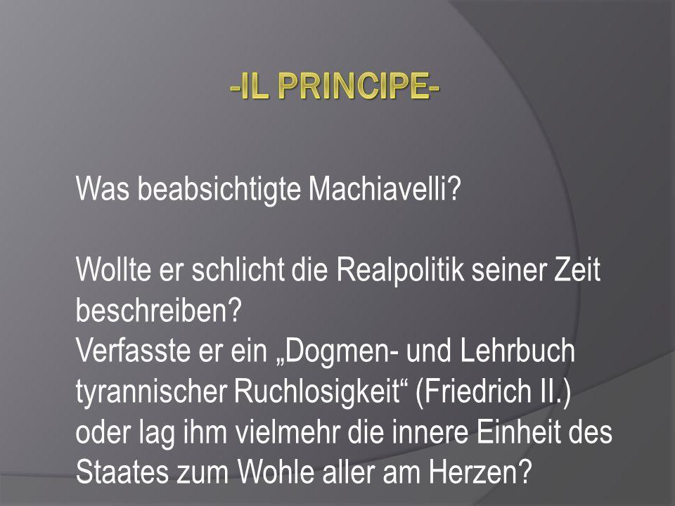 Gliederung  Machiavellis Menschenbild  Mittel zur Erhaltung der Macht  Intentionen: Anleitung für Herrscher oder Aufklärung des Volkes.