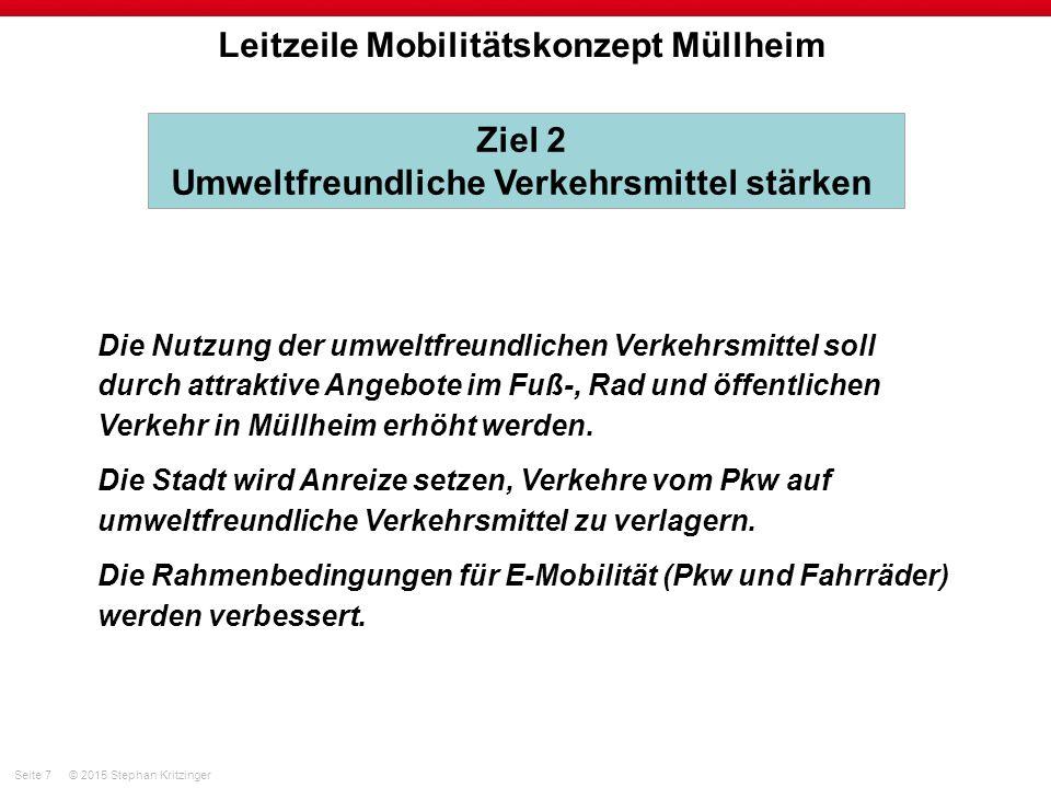 Seite 7© 2015 Stephan Kritzinger Leitzeile Mobilitätskonzept Müllheim Die Nutzung der umweltfreundlichen Verkehrsmittel soll durch attraktive Angebote im Fuß-, Rad und öffentlichen Verkehr in Müllheim erhöht werden.