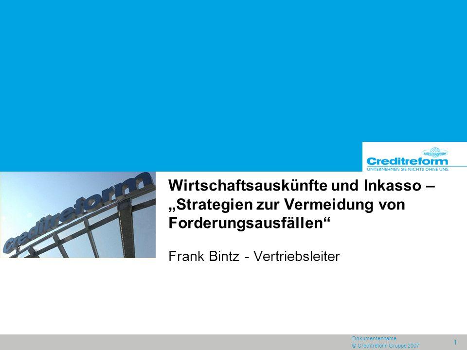 """Dokumentenname © Creditreform Gruppe 2007 1 Wirtschaftsauskünfte und Inkasso – """"Strategien zur Vermeidung von Forderungsausfällen"""" Frank Bintz - Vertr"""