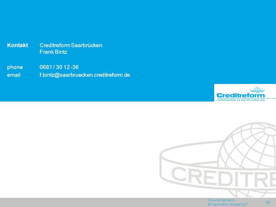 Dokumentenname © Creditreform Gruppe 2007 29 KontaktCreditreform Saarbrücken Frank Bintz phone0681 / 30 12 -36 emailf.bintz@saarbruecken.creditreform.