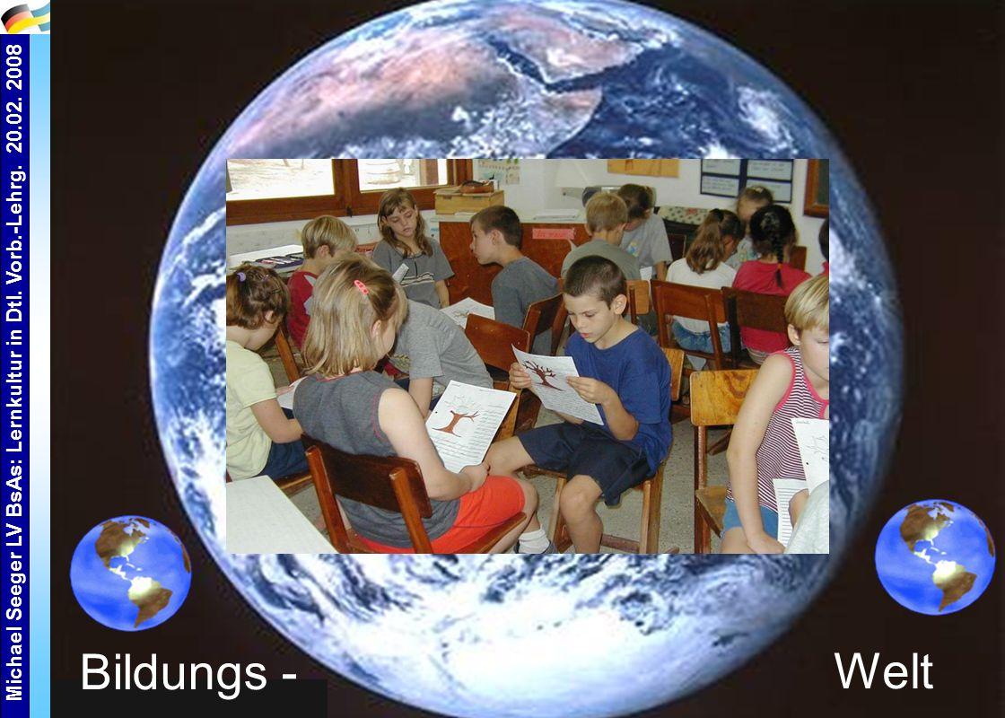 Michael Seeger LV BsAs: Lernkultur in Dtl. Vorb.-Lehrg. 20.02. 2008 4 Welt Bildungs -
