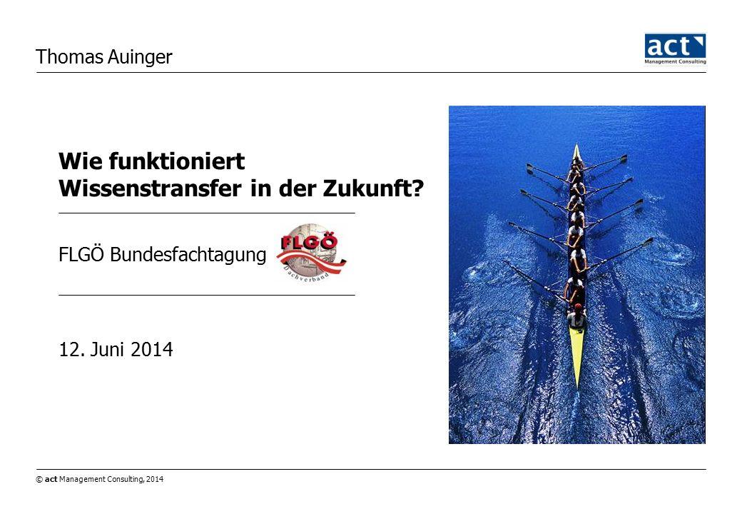 © act Management Consulting, 2014 - 2 - Agenda 1.act MC / Auinger 2.Wissensmanagement/Wissenstransfer 3.Verwaltung  Politik 4.Bürger  Gemeinde 5.Gemeinde  Gemeinde 6.Resümee