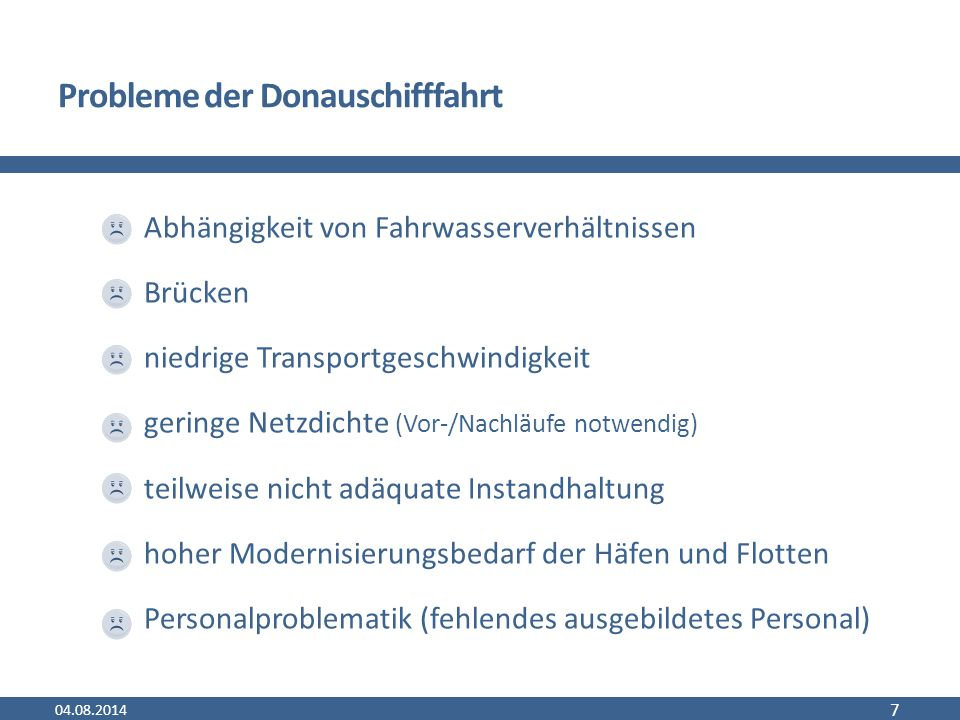 Stärkung der Donauschifffahrt 04.08.2014 8 Stärkung der Donauschifffahrt - Warum.