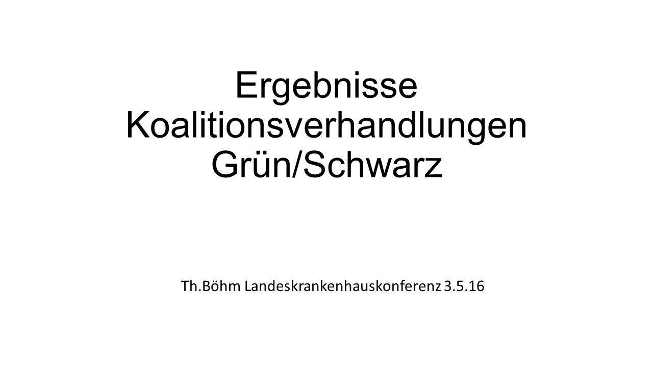 Ergebnisse Koalitionsverhandlungen Grün/Schwarz Th.Böhm Landeskrankenhauskonferenz 3.5.16
