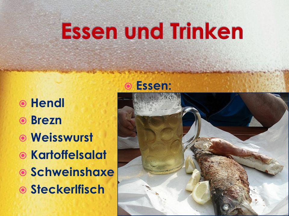  Essen:  Hendl  Brezn  Weisswurst  Kartoffelsalat  Schweinshaxe  Steckerlfisch