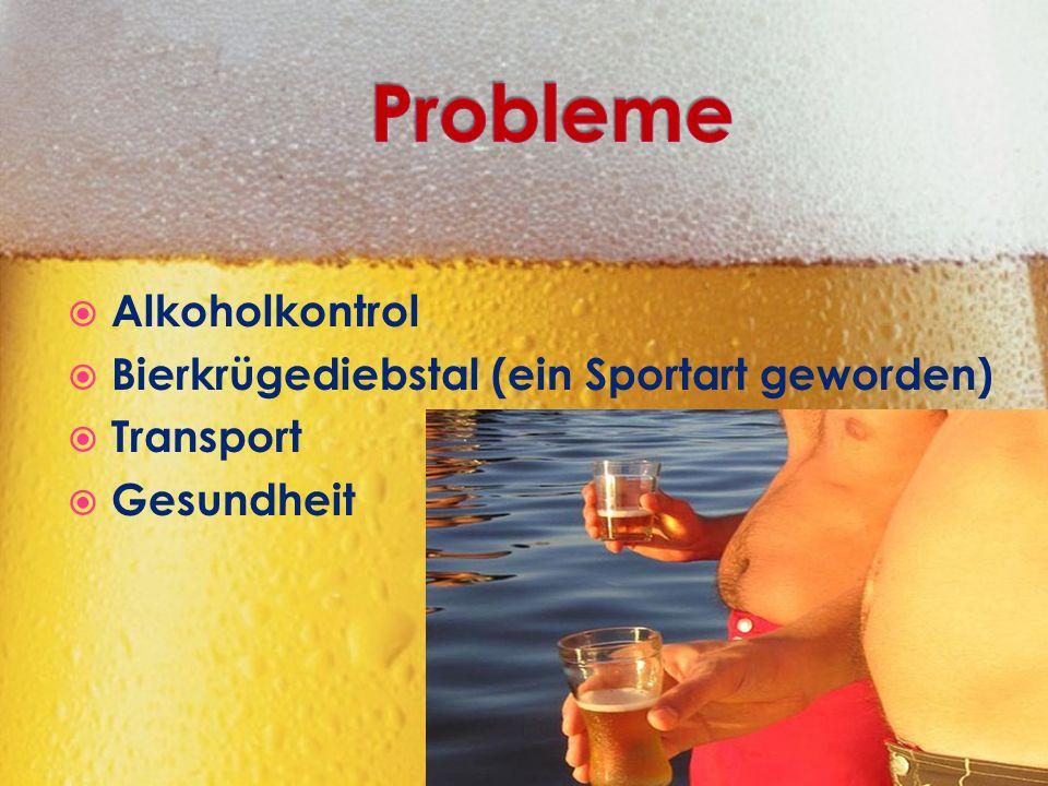  Alkoholkontrol  Bierkrügediebstal (ein Sportart geworden)  Transport  Gesundheit